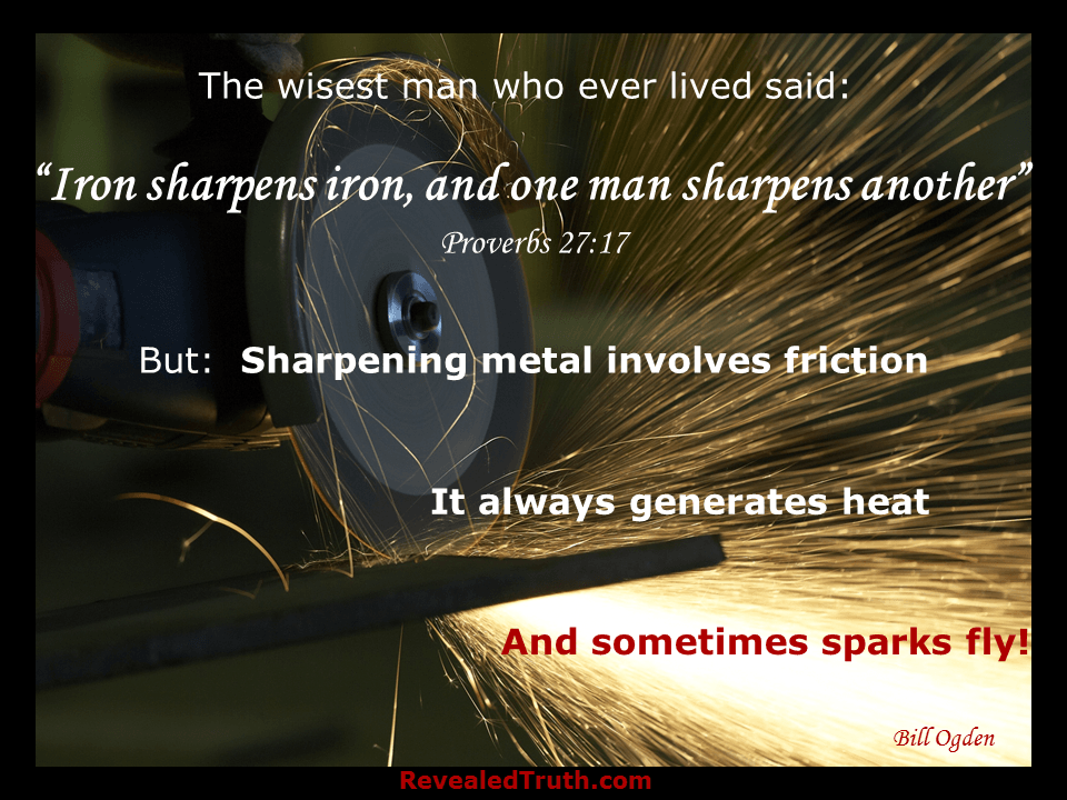 Proverbs 27:17 Sharpening generates friction and heat