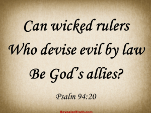 Psalm 94:20 - Wicked Rulers Devise Evil Laws
