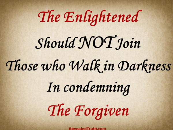 Do Not Condemn Those whom God has Forgiven
