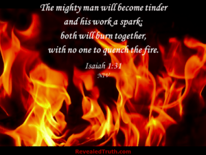 Sinful man and his wicked works will burn together with no one to quench the fire - Isaiah 1:31
