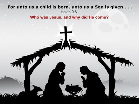 For unto us a Son is given - Isaiah 9:6