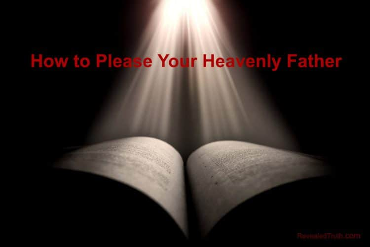 How to Please Your Heavenly Father