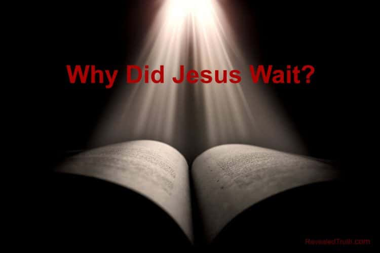 Why Did Jesus Wait?