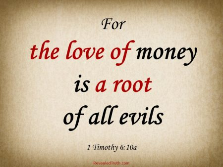 The Love of Money is a Root of all Evils 1 Timothy 6:10a