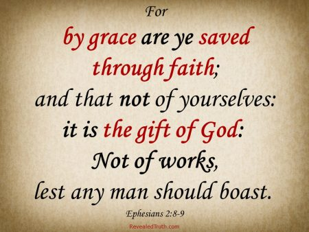 Ephesians 2:8-9 For Grace you are Saved through Faith; it is the gift of God
