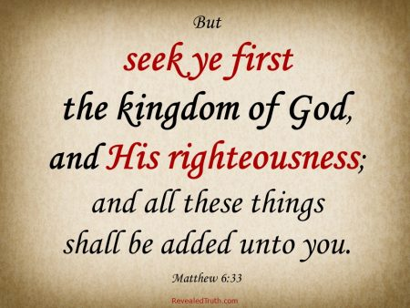 Seek First the kingdom of God and His righteousness- Matthew 6:33
