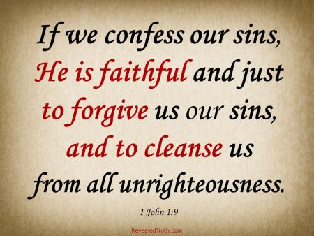 If We Confess Our Sins, He is faithful and just to forgive us - 1John 1:19