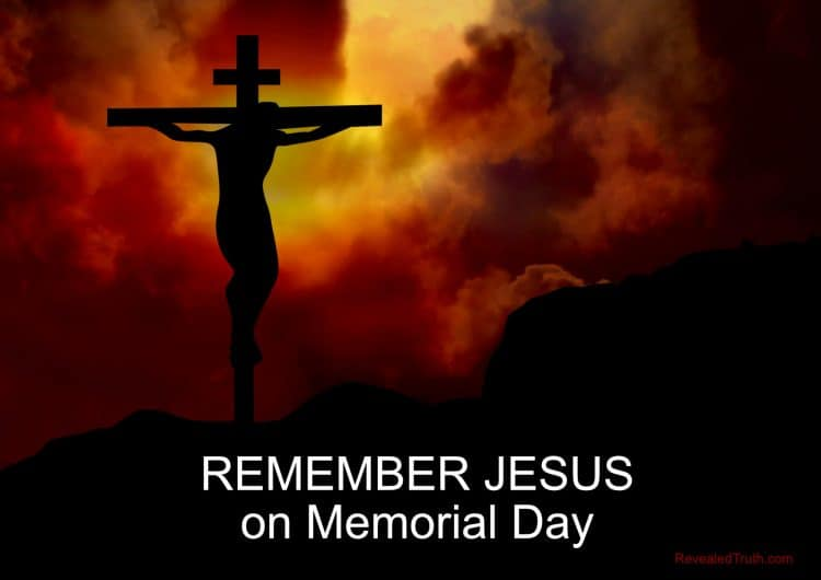 On Memorial Day, Remember Jesus Christ's death on the cross and millions of Christian martyrs who died for their faith.