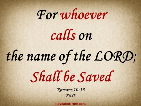Romans 10:13 Calling on the Lord Jesus Christ is how to be saved and go to heaven