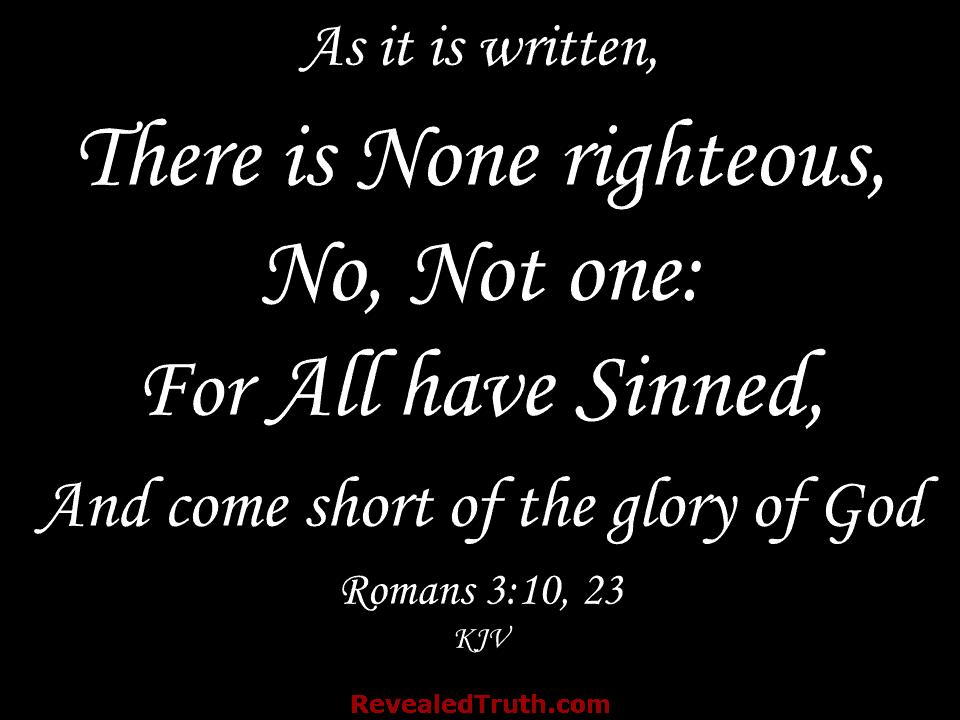Romans 3:10, 23 There is None Righteous . . . All have Sinned