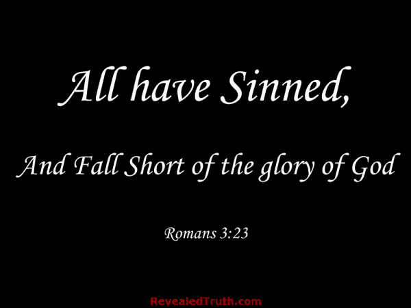 Romans 3:23 All have Sinned, and fall short of the glory of God