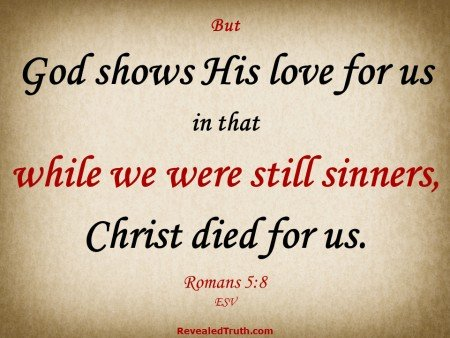 Romans 5:8 While we were still sinners, Christ died for us