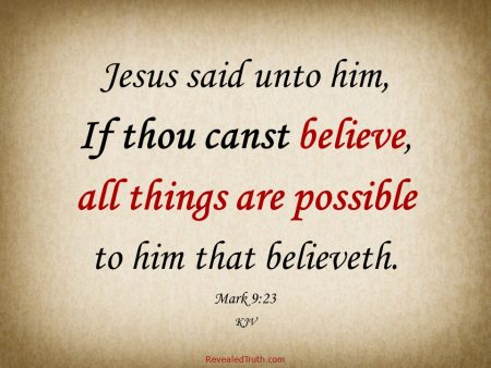 Mark 9:23 - All things are Possible to those who Believe