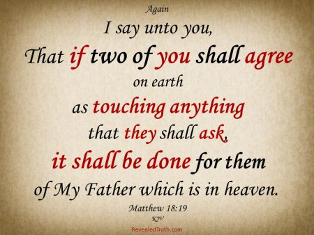 Matthew 18:19 - If two of you shall agree. . . it shall be done for them