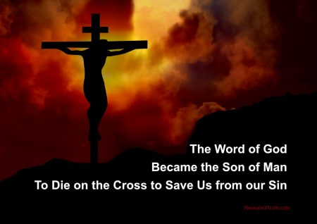 The Word of God became the Son of Man to Die on the Cross to Save Us from our Sin