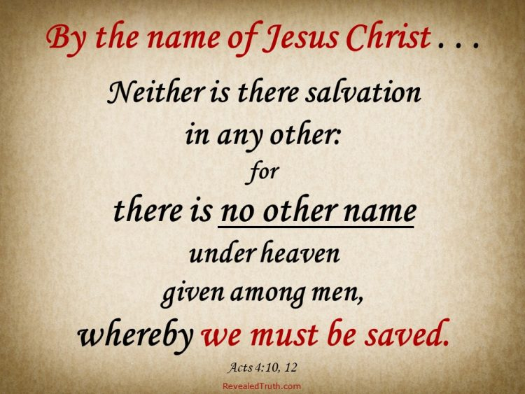 Acts Acts 4:12 - Jesus Christ is the only name by which we can be saved