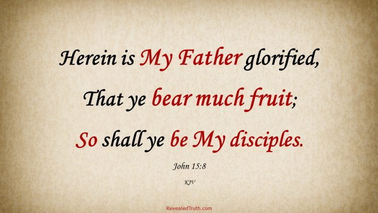 John 15:8 KJV - Bearing much fruit demonstrates we are Christ's disciples and glorifies God