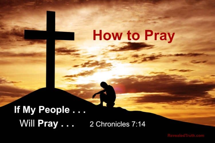 How to Pray - 2 Chronicles 7:14 - If My people . . will Pray . . .
