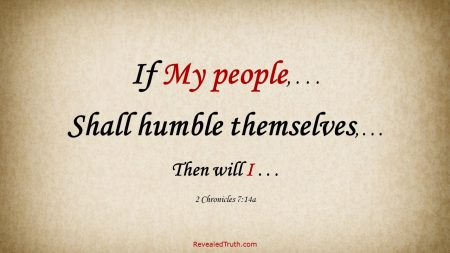 If My people will Humble Themselves 2 Chronicles 7:14