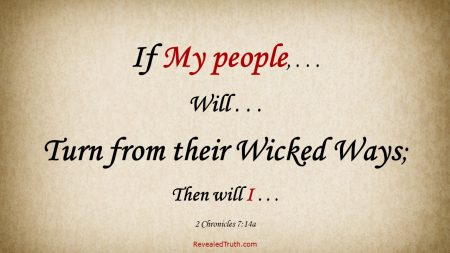 If My people will Turn from Wicked Ways - 2 Chronicles 7:14