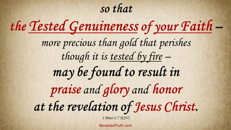 1 Peter 1:7 (ESV) The Tested Genuineness of your Faith is more precious than gold
