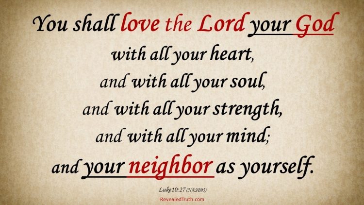 The Two Great Commandments - Love God and Love Your Neighbor - Luke 10:27 (NASB)